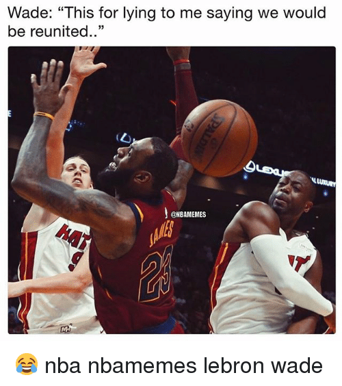"Basketball, Nba, and Sports: Wade: ""This for lying to me saying we would  be reunited..""  @NBAMEMES 😂 nba nbamemes lebron wade"