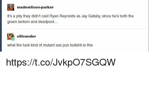 Green Lantern: wadewilson-parker  It's a pity they didn't cast Ryan Reynolds as Jay Gatsby, since he's both the  green lantern and deadpool...  ollivander  what the fuck kind of mutant ass pun bullshit is this https://t.co/JvkpO7SGQW