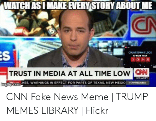 Cnn Fake: WAICHASI MAKE EVERY STORY ABOUT ME  OEN  COUNTDONN CLOCK  al  TRUST IN MEDIA AT ALL TIME LOW N  HES, WARNINGS IN EFFECT FOR PARTS OF TEXAS, NEW MEXIC. @CNNHELABLE  er.. CNN Fake News Meme | TRUMP MEMES LIBRARY | Flickr