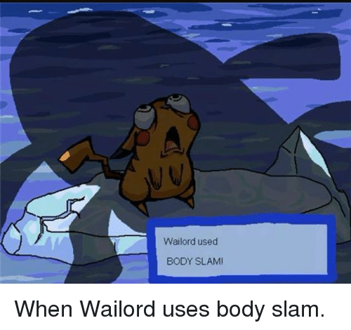 Wailord Used BODY SLAMI When Wailord Uses Body Slam ... Wailord Used Body Slam