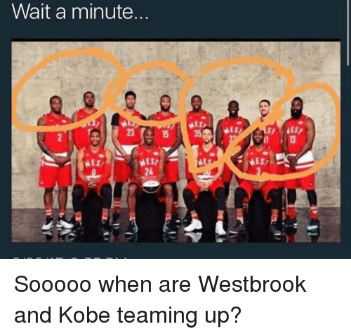 Nba, Kobe, and Aed: Wait a minute  23( 15  SLES  ES,  24 Sooooo when are Westbrook and Kobe teaming up?
