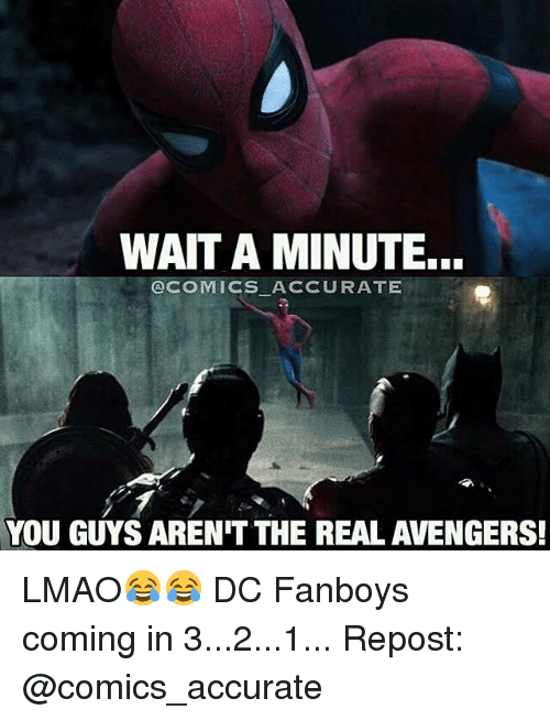 Memes, Avengers, and The Real: WAIT A MINUTE...  @COMICS ACCURATE  YOU GUYS ARENIT THE REAL AVENGERS! LMAO😂😂 DC Fanboys coming in 3...2...1... Repost: @comics_accurate