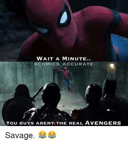 Memes, Avengers, and The Real: WAIT A MINUTE...  COMICS ACCURATE  YOU GUYS ARENT THE REAL AVENGERS Savage. 😂😂