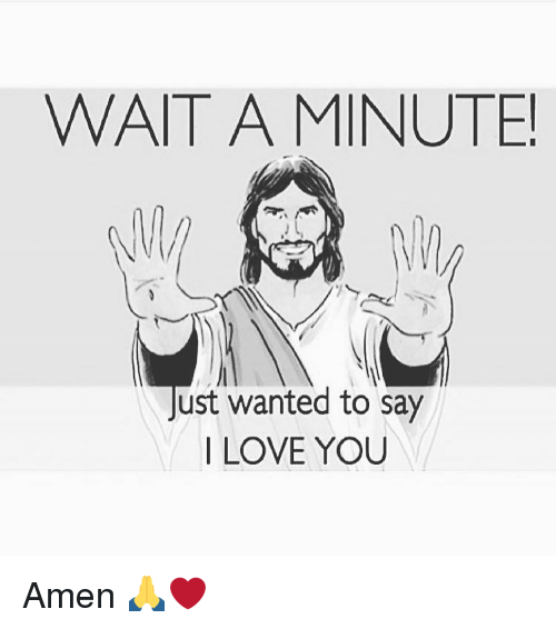 Memes, 🤖, and Wait a Minute: WAIT A MINUTE!  Just wanted to say  LOVE YOU Amen 🙏❤️