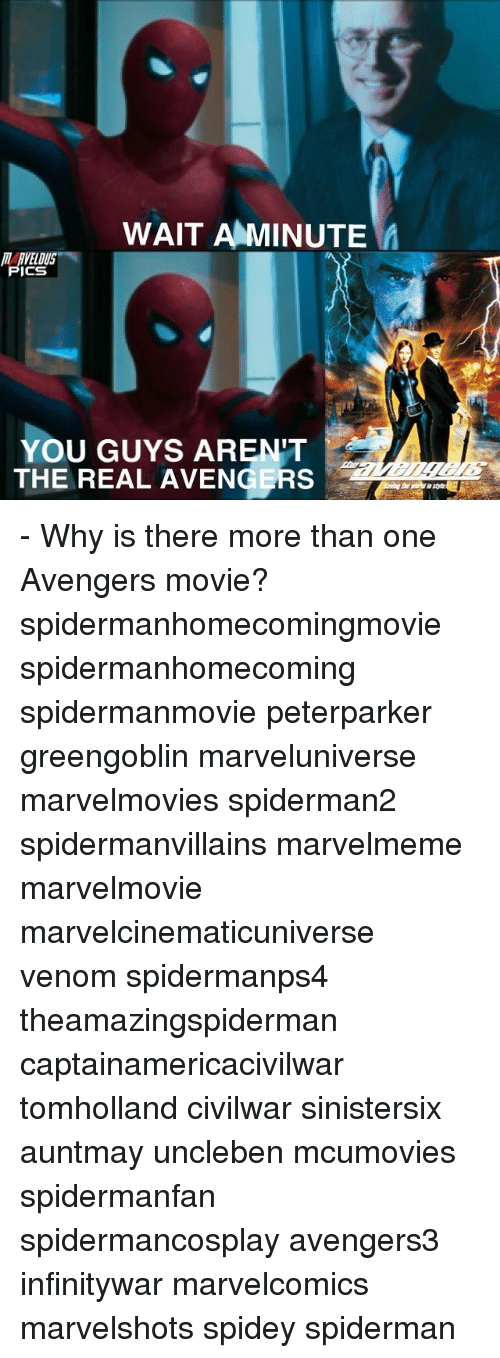 Memes, Spiderman, and 🤖: WAIT A MINUTE  MARVELOUS  ICS  YOU GUYS ARENT  THE REAL AVENGERS - Why is there more than one Avengers movie? spidermanhomecomingmovie spidermanhomecoming spidermanmovie peterparker greengoblin marveluniverse marvelmovies spiderman2 spidermanvillains marvelmeme marvelmovie marvelcinematicuniverse venom spidermanps4 theamazingspiderman captainamericacivilwar tomholland civilwar sinistersix auntmay uncleben mcumovies spidermanfan spidermancosplay avengers3 infinitywar marvelcomics marvelshots spidey spiderman