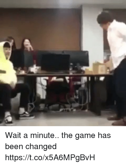 The Game, Game, and Girl Memes: Wait a minute.. the game has been changed https://t.co/x5A6MPgBvH