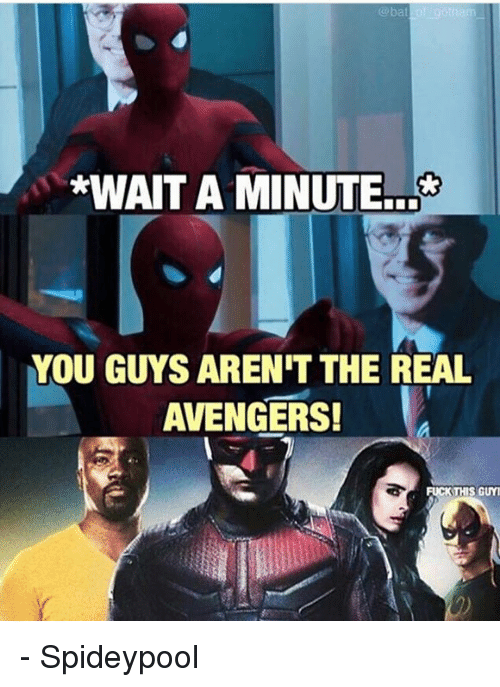 Avengers, The Real, and Avenger: *WAIT A MINUTE  YOU GUYS ARENIT THE REAL  AVENGERS!  FUCK THIS GUY - Spideypool