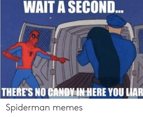 ess: WAIT A SECOND  ess  THERE'S NO CANDY IN HERE YOU LIAR Spiderman memes