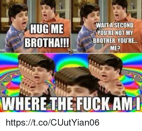 meps: WAIT A SECOND  HUG ME  YOURE NOT MY  BROTHA!!! BROTHER YOURE.  MEP  WHERE THE FUCK AMI https://t.co/CUutYian06