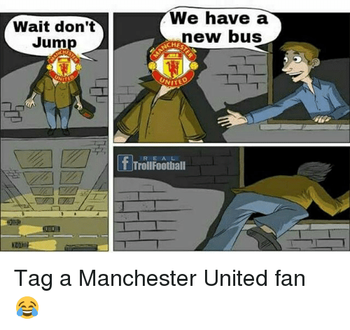 Memes, Manchester United, and United: Wait don't  Jum  We have a  new bus  C H  UNITED  R E AL  T TrollFoothall Tag a Manchester United fan 😂