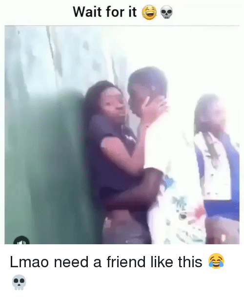 "Funny, Lmao, and Friend: Wait for it G)"" Lmao need a friend like this 😂💀"