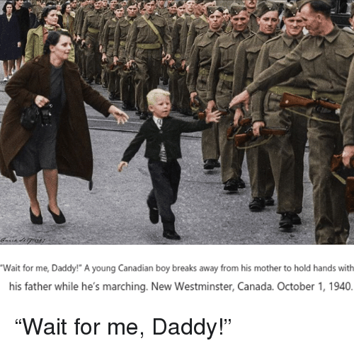 """wait for me: Wait for me, Daddy!"""" A young Canadian boy breaks away from his mother to hold hands with  his father while he's marching. New Westminster, Canada. October 1, 1940. <p>&ldquo;Wait for me, Daddy!&rdquo;</p>"""