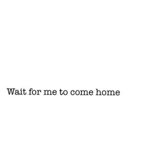 wait for me: Wait for me to come home