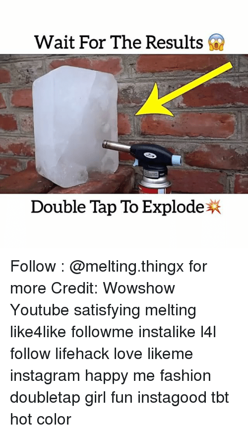 Fashion, Instagram, and Love: Wait For The Results  Double Tap To Explode Follow : @melting.thingx for more Credit: Wowshow Youtube satisfying melting like4like followme instalike l4l follow lifehack love likeme instagram happy me fashion doubletap girl fun instagood tbt hot color