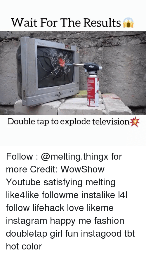 televisions: Wait For The Results  Double tap to explode television Follow : @melting.thingx for more Credit: WowShow Youtube satisfying melting like4like followme instalike l4l follow lifehack love likeme instagram happy me fashion doubletap girl fun instagood tbt hot color