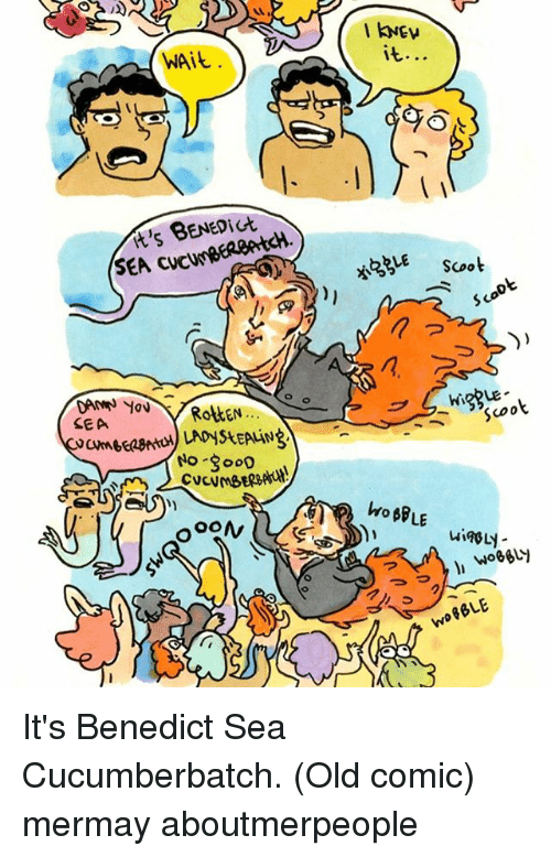 Benedicted: WAit  it's BENEDit  SEA cucunR  ROALEN  SEA  No 00  OO  Scoot  COO  ho ABLE It's Benedict Sea Cucumberbatch. (Old comic) mermay aboutmerpeople