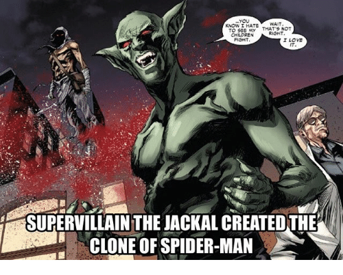 jackal: WAIT  KNOW I HATE.  THAT'S NOT  TO SEE MY  RIGHT  CHILDREN  FIGHT  I LOVE  IT.  SUPERVILLAIN THE JACKAL CREATEDTHE  CLONE OF SPIDER-MAN