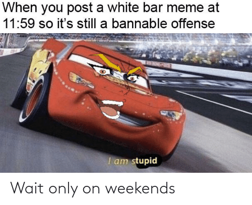Weekends: Wait only on weekends