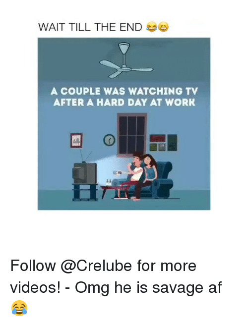 Af, Memes, and Omg: WAIT TILL THE END  A COUPLE WAS WATCHING TV  AFTER A HARD DAY AT WORK Follow @Crelube for more videos! - Omg he is savage af 😂