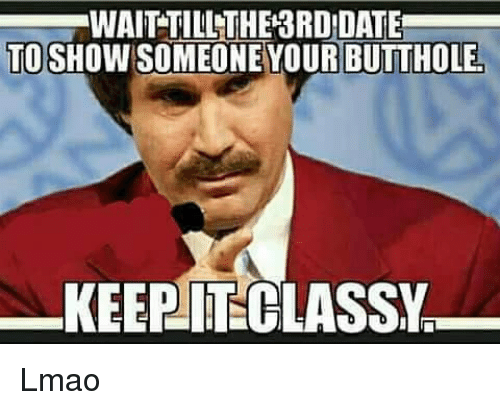 Lmao, Memes, and 🤖: WAIT-TILLTHE3RD'DATE  TO SHOW SOMEONE YOUR BUTTHOLE Lmao