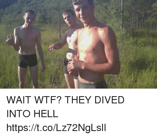 Wtf, Hell, and Hood: WAIT WTF? THEY DIVED INTO HELL https://t.co/Lz72NgLslI
