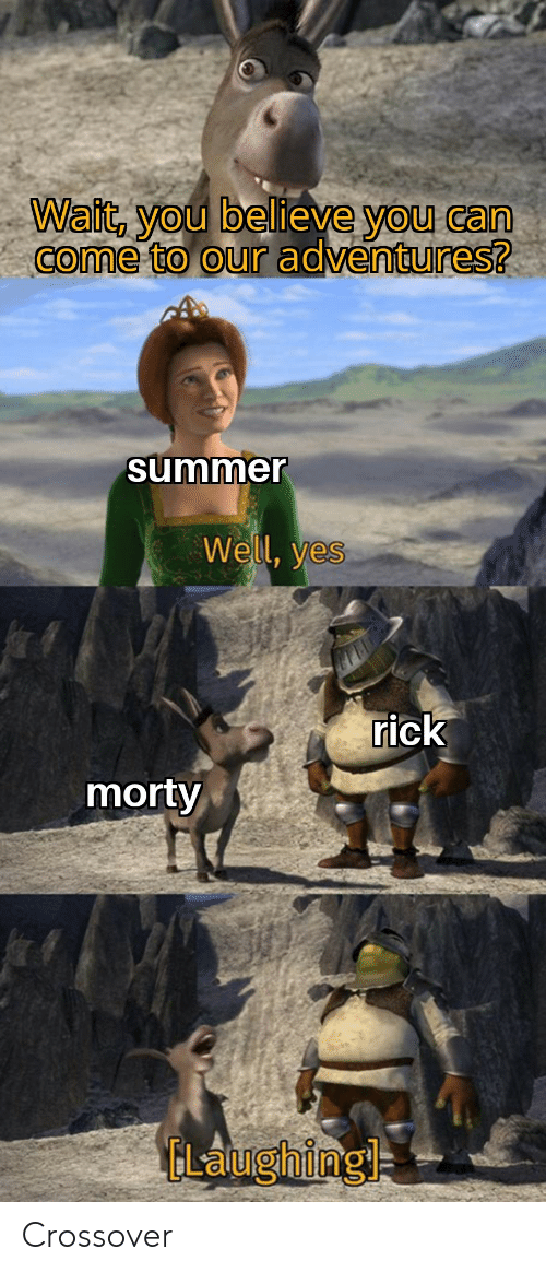 rick morty: Wait, you believe you can  come to our adventures?  summer  Well, yes  rick  morty  CLaughing Crossover