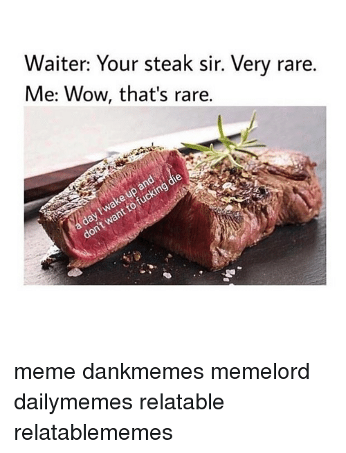 Meme, Memes, and Wow: Waiter: Your steak sir. Very rare.  Me: Wow, that's rare. meme dankmemes memelord dailymemes relatable relatablememes