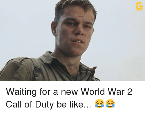 Video Games, Call of Duty, and World War 2: Waiting for a new World War 2 Call of Duty be like... 😂😂
