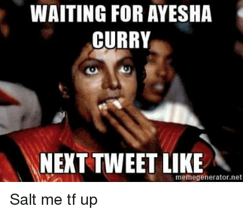 Ayesha Curry, Blackpeopletwitter, and Funny: WAITING FOR AYESHA  CURRY  NEXT TWEET LIKE  memegenerator net Salt me tf up