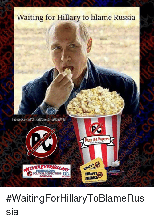 America, Facebook, and Memes: Waiting for Hillary to blame Russia  Facebook.com/PoliticalCorrectnessGoneWild  Pass the Popcorn  AMERICA  Traders #WaitingForHillaryToBlameRussia