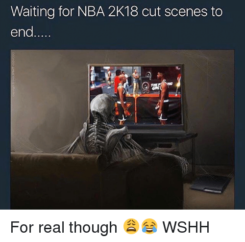 Memes, Nba, and Wshh: Waiting for NBA 2K18 cut scenes to  end For real though 😩😂 WSHH
