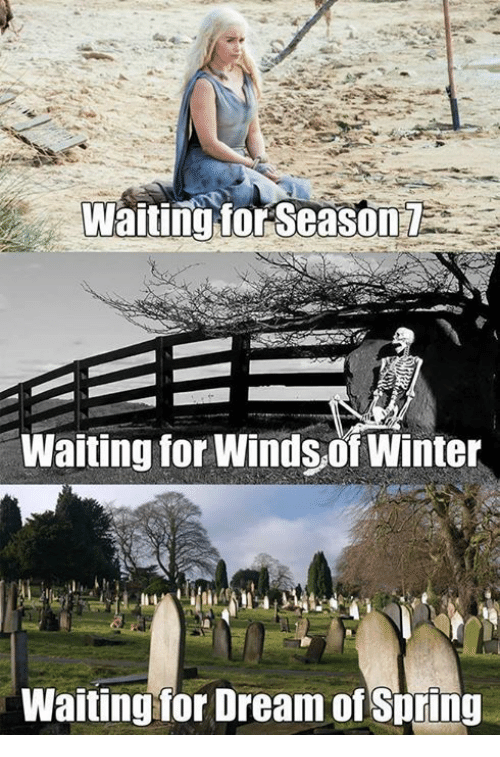 Waiting...: Waiting for Season  Waiting for Winds of Winter  Waiting for Dream of Spring