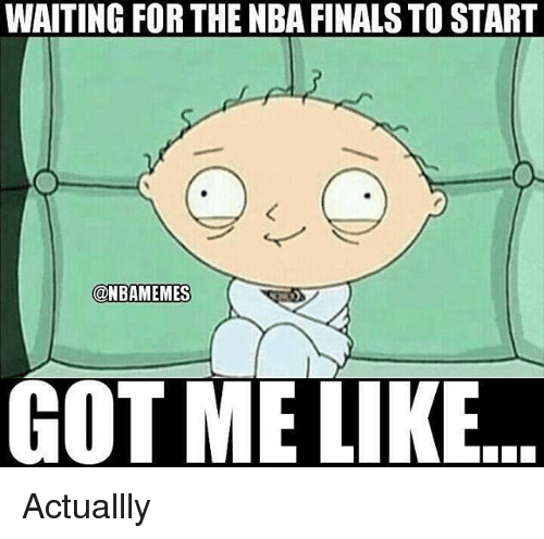 Finals, Nba, and NBA Finals: WAITING FOR THE NBA FINALS TO START  @NBAMEMES  GOT ME LIKE Actuallly