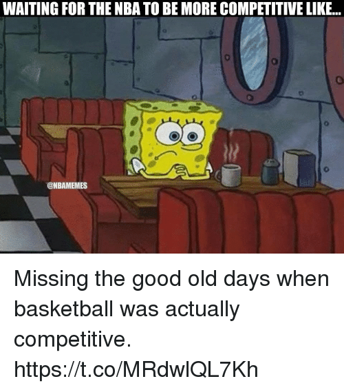 Basketball, Nba, and Good: WAITING FOR THE NBA TO BE MORE COMPETITIVE LIKE...  @NBAMEMES Missing the good old days when basketball was actually competitive. https://t.co/MRdwlQL7Kh