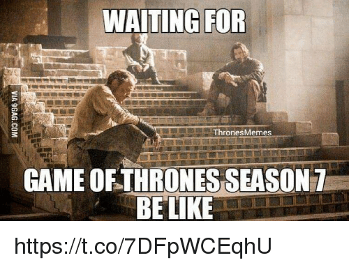 Be Like, Memes, and Game: WAITING FOR  Thrones Memes  GAME OF THRONESSEASON  BE LIKE https://t.co/7DFpWCEqhU