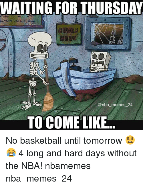 Nba, Tomorrow, and Day: WAITING FOR THURSDAY  @nba memes 24  TO COME LIKE No basketball until tomorrow 😫😂 4 long and hard days without the NBA! nbamemes nba_memes_24
