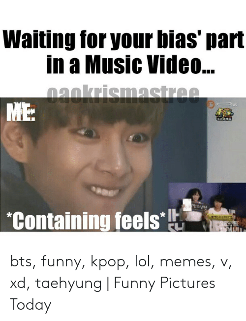Funny Kpop Memes: Waiting for your bias' part  in a Music Vide...  naokrismastree  ME:  Plus  Containing feels  SUESERIBE bts, funny, kpop, lol, memes, v, xd, taehyung | Funny Pictures Today