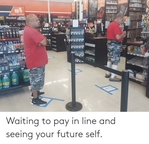 seeing: Waiting to pay in line and seeing your future self.