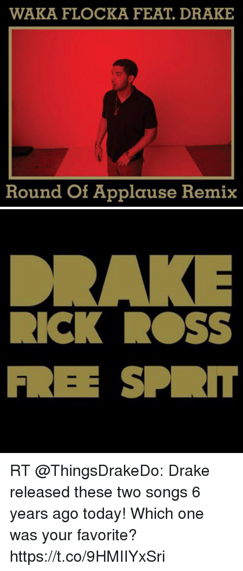 Draked: WAKA FLOCKA FEAT. DRAKE  Round Of Applause Remix   DRAKE  RICK ROSS  FREE SPR RT @ThingsDrakeDo: Drake released these two songs 6 years ago today! Which one was your favorite? https://t.co/9HMIIYxSri