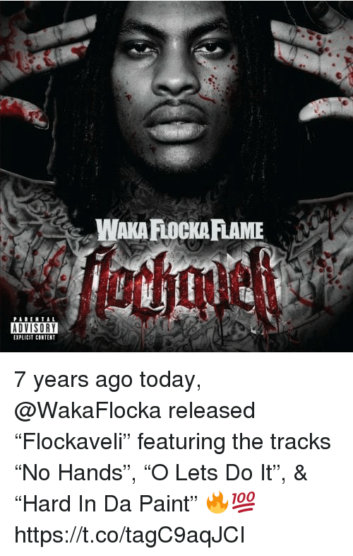 "Waka Flocka: WAKA FLOCKA FLAME  PAREHTAL  EXPLICIT CONTENT 7 years ago today, @WakaFlocka released ""Flockaveli"" featuring the tracks ""No Hands"", ""O Lets Do It"", & ""Hard In Da Paint"" 🔥💯 https://t.co/tagC9aqJCI"