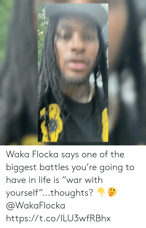 "Waka Flocka: Waka Flocka says one of the biggest battles you're going to have in life is ""war with yourself""...thoughts? 👇🤔 @WakaFlocka https://t.co/ILU3wfRBhx"