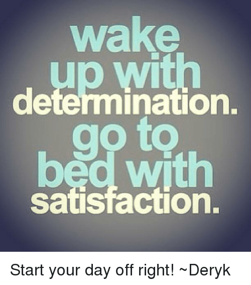 wake determination beg with ction start your day off right deryk meme on sizzle. Black Bedroom Furniture Sets. Home Design Ideas