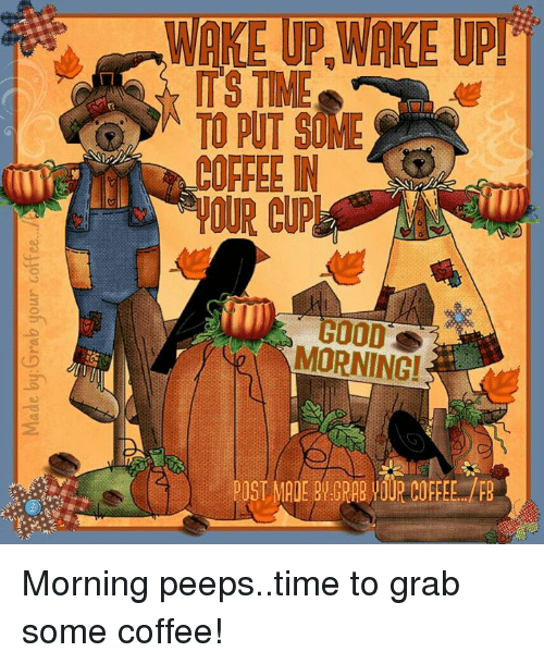 Post Mades: .WAKE UP.WAKEUPPf  IT'S TIME  TO PUT SO  0FFEEN  OUReup  GOOD'  MORNING!  POST MADE BARABVOUR COFFEE  K'/...aaJJon anofi quul9h9 apvW Morning peeps..time to grab some coffee!