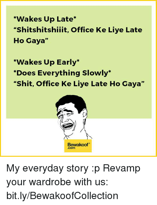 """Memes, 🤖, and Gaya: """"Wakes Up Late  """"Shitshitshiiit, Office Ke Liye Late  Ho Gaya  """"Wakes Up Early  """"Does Everything slowly.  """"Shit, Office Ke Liye Late Ho Gaya""""  Bewakoof  Com My everyday story :p  Revamp your wardrobe with us: bit.ly/BewakoofCollection"""
