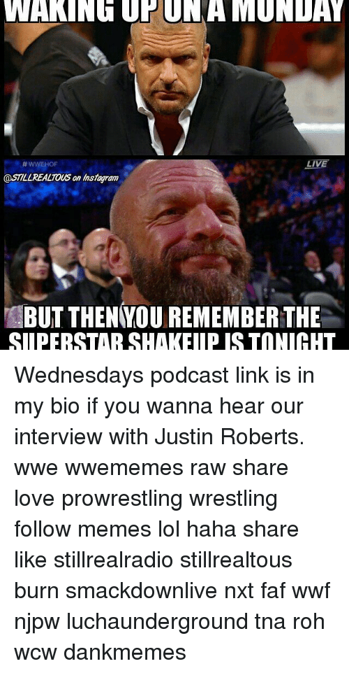 Lol, Love, and Memes: WAKING UP DNA MUNDAY  LIVE  (asILLREALTOUS on Instaram  BUT THEN YOU REMEMBER THE  SIIPERSTAR SHAKEIIPISTONICHT Wednesdays podcast link is in my bio if you wanna hear our interview with Justin Roberts. wwe wwememes raw share love prowrestling wrestling follow memes lol haha share like stillrealradio stillrealtous burn smackdownlive nxt faf wwf njpw luchaunderground tna roh wcw dankmemes