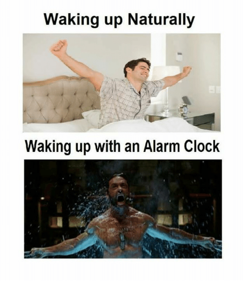 Waking Up Naturally Waking Up With An Alarm Clock Clock Meme On Sizzle