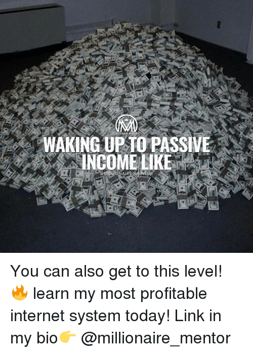 Internet, Memes, and 🤖: WAKING UPTO PASSIVE  INCOME LIKE You can also get to this level! 🔥 learn my most profitable internet system today! Link in my bio👉 @millionaire_mentor