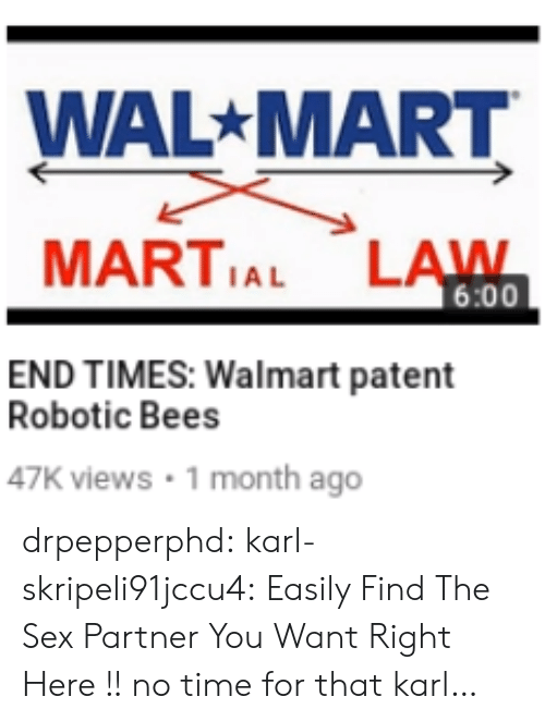 Robotic: WAL MART  MARTIAL LAWN  6:00  END TIMES: Walmart patent  Robotic Bees  47K views 1 month ago drpepperphd:  karl-skripeli91jccu4:  Easily Find The Sex Partner You Want Right Here !!  no time for that karl…