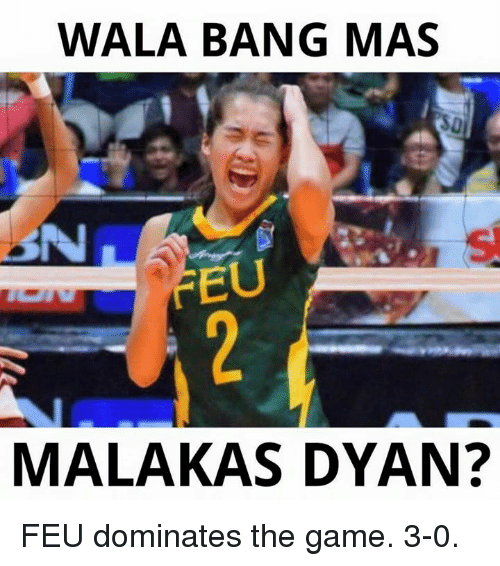 The Game, Game, and Games: WALA BANG MAS  -BN  REU  MALAKAS DYAN? FEU dominates the game. 3-0.