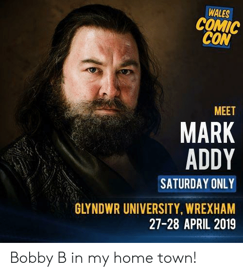 mark addy: WALES  COMIC  CON  MEET  MARK  ADDY  SATURDAY ONLY  GLYNDWR UNIVERSITY WREXHAM  27-28 APRIL 2019 Bobby B in my home town!